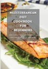 Mediterranean Diet Cookbook for Beginners: Burn Fat with Easy Recipes to Fix Your Wrong Habits. Boost Your Metabolism, Lose Weight with Healthy Lifest Cover Image