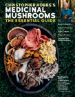 Christopher Hobbs's Medicinal Mushrooms: The Essential Guide: Boost Immunity, Improve Memory, Fight Cancer, Stop Infection, and Expand Your Consciousness Cover Image