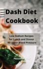 Dash Diet Cookbook: Low Sodium Recipes for Lunch and Dinner to Lower Blood Pressure Cover Image