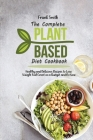 The Complete Plant Based Diet Cookbook: Healthy and Delicious Recipes to Lose Weight Feel Great on a Budget and No time Cover Image