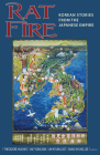 Rat Fire: Korean Stories from the Japanese Empire (Cornell East Asia #167) Cover Image