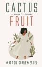 Cactus Fruit: A Book of Poems Cover Image