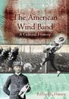 The American Wind Band: A Cultural History Cover Image