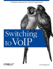 Switching to Voip: A Solutions Manual for Network Professionals Cover Image