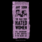 The Man Who Hated Women: Sex, Censorship, and Civil Liberties in the Gilded Age Cover Image