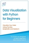 Data Visualization with Python for Beginners: Visualize Your Data using Pandas, Matplotlib and Seaborn Cover Image