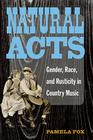 Natural Acts: Gender, Race, and Rusticity in Country Music (Class : Culture) Cover Image