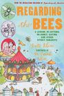 Regarding the Bees: A Lesson, in Letters, on Honey, Dating, and Other Sticky Subjects (Regarding the . . . ) Cover Image