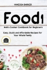 Food i Multicooker Cookbook for Beginners: Easy, Quick and Affordable Recipes for Your Whole Family Cover Image