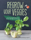 Regrow Your Veggies: Growing Vegetables from Roots, Cuttings, and Scraps Cover Image