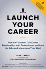 Launch Your Career: How ANY Student Can Create Relationships with Professionals and Land the Jobs and Internships They Want Cover Image