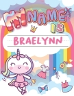 My Name is Braelynn: Personalized Primary Tracing Book / Learning How to Write Their Name / Practice Paper Designed for Kids in Preschool a Cover Image
