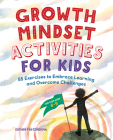 Growth Mindset Activities for Kids: 55 Exercises to Embrace Learning and Overcome Challenges Cover Image