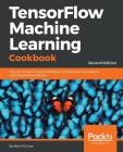 Tensorflow Machine Learning Cookbook - Second Edition Cover Image