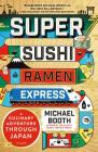 Super Sushi Ramen Express: A Culinary Adventure Through Japan Cover Image