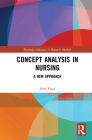 Concept Analysis in Nursing: A New Approach (Routledge Advances in Research Methods) Cover Image