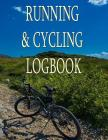 Running & Cycling Logbook: Keep track of date, route, mileage, time and more Cover Image