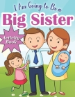 I am Going to be a Big Sister: Activity Book for Kids who is Become a Big Sister - Including Mazes, Scissor Skills, Coloring Book, Sudoku and More Pu Cover Image