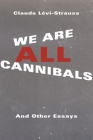 We Are All Cannibals: And Other Essays Cover Image