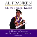 Oh, the Things I Know! Lib/E: A Guide to Success, Or, Failing That, Happiness Cover Image