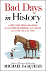 Bad Days in History: A Gleefully Grim Chronicle of Misfortune, Mayhem, and Misery for Every Day of the Year Cover Image