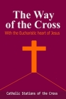 The Way of the Cross-with The Eucharistic Heart of Jesus: : Catholic Stations of the Cross Cover Image