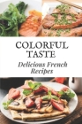 Colorful Taste: Delicious French Recipes: French Diet Cover Image