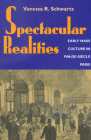 Spectacular Realities: Early Mass Culture in Fin-de-Siècle Paris Cover Image