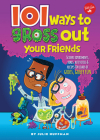 101 Ways to Gross Out Your Friends: Science Experiments, Jokes, Activities & Recipes for Loads of Gross, Gooey Fun Cover Image