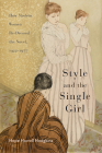 Style and the Single Girl: How Modern Women Re-Dressed the Novel, 1922–1977 Cover Image