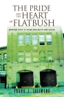 The Pride and the Heart of Flatbush: Memoirs Fdny 33 Years Brooklyn Fire House Cover Image
