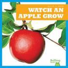 Watch an Apple Grow (Watch It Grow) Cover Image