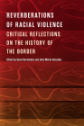 Reverberations of Racial Violence: Critical Reflections on the History of the Border Cover Image