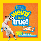Weird But True Sports: 300 Wacky Facts About Awesome Athletics Cover Image