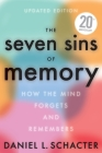 The Seven Sins of Memory Updated Edition: How the Mind Forgets and Remembers Cover Image
