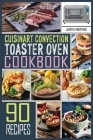 Cuisinart Convection Toaster Oven Cookbook: 90 Healthy, Delicious and Easy to Make Recipes on a budget for anyone who want improve living Cover Image