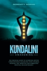 Kundalini Awakening: An essential guide to achieving better consciousness and balancing your chakras, opening the third eye and embracing s Cover Image