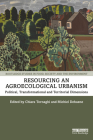 Resourcing an Agroecological Urbanism: Political, Transformational and Territorial Dimensions (Routledge Studies in Food) Cover Image