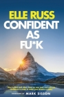 Confident As Fu*k: How to ditch bad vibes, clean up your past, and cultivate confidence in order to make your dreams a reality Cover Image