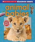 Scholastic Discover More: Animal Babies (Scholastic Discover More (Emergent)) Cover Image