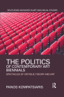 The Politics of Contemporary Art Biennials: Spectacles of Critique, Theory and Art (Routledge Advances in Art and Visual Studies) Cover Image
