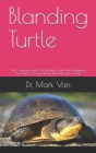 Blanding Turtle: The Complete Guide On Blanding Turtle And Everything You Need To Know About Blanding Turtle As Pet Cover Image