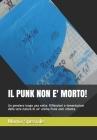 Il Punk Non E' Morto!: Un pensiero lungo una notte. Riflessioni e lamentazioni della vera natura di un' anima Punk anni ottanta. Cover Image