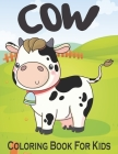 Cow Coloring Book For Kids: Perfect Cute Cow Coloring Books for boys, girls, and kids of ages 4-8 and up Cover Image