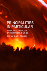 Principalities in Particular: A Practical Theology of the Powers That Be Cover Image