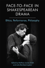 Face-To-Face in Shakespearean Drama: Ethics, Performance, Philosophy Cover Image