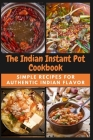 The Indian Instant Pot Cookbook: Simple Recipes for Authentic Indian Flavor Cover Image