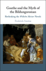Goethe and the Myth of the Bildungsroman: Rethinking the Wilhelm Meister Novels Cover Image