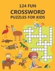 124 Fun Crossword Puzzles for Kids: First Children Crossword Puzzle Book for Kids Age 6, 7, 8, 9 and 10 and for 3rd graders, Kids Crosswords (Easy Wor Cover Image