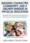 Building Character, Community, and a Growth Mindset in Physical Education: Activities That Promote Learning and Emotional and Social Development Cover Image